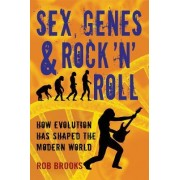 Sex, Genes & Rock 'n' Roll by Rob Brooks