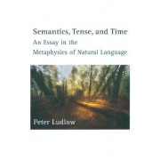 Semantics, Tense, and Time by Peter Ludlow