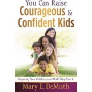 You Can Raise Courageous and Confident Kids by Mary E DeMuth