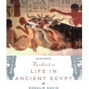 Handbook to Life in Ancient Egypt by A. Rosalie David