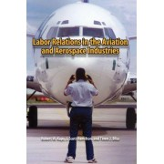 Labor Relations in the Aviation and Aerospace Industries by Robert W. Kaps