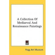 A Collection of Mediaeval and Renaissance Paintings by Art Museum Fogg Art Museum