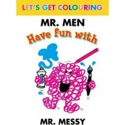 Let's Get Colouring Mr. Men Have Fun with Mr Messy by No Author