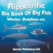 Flipperrific Big Book of Big Fish (Whales, Dolphins Etc) by Speedy Publishing LLC