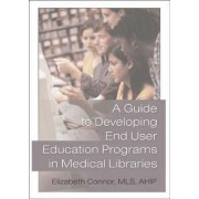A Guide to Developing End User Education Programs in Medical Libraries by Elizabeth Conner