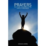 Prayers for Those Standing on the Edge of Greatness by Cecilia B Loving