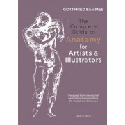 The Complete Guide to Anatomy for Artists & Illustrators: Drawing the Human Form, Hardcover