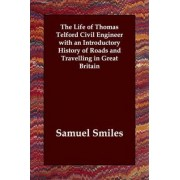 The Life of Thomas Telford Civil Engineer with an Introductory History of Roads and Travelling in Great Britain by Jr Samuel Smiles