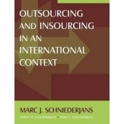 Outsourcing and Insourcing in an International Context by Marc J. Schniederjans