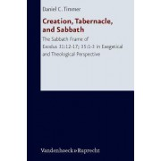 Creation, Tabernacle, and Sabbath by Daniel C. Timmer