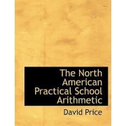 The North American Practical School Arithmetic by Professor David Price