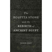 The Rosetta Stone and the Rebirth of Ancient Egypt by J. D. Ray