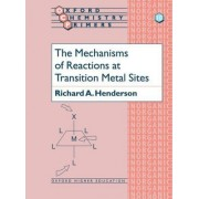 The Mechanisms of Reactions at Transition Metal Sites by Richard A. Henderson
