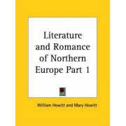 Literature & Romance of Northern Europe Vol. 1 (1852): v. 1 by William Howitt