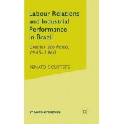 Labour Relations and Industrial Performance in Brazil by Renato Colistete