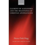 Clement of Alexandria and the Beginnings of Christian Apophaticism by Henny Fiska Hagg