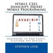 Html5, Css3, JavaScript, Jquery Mobile Programming: Beginning to End Cross-Platform App Design