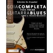 Mr Joseph Alexander Guía completa para tocar guitarra blues: Libro 2: Fraseo melódico