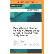Everything I Needed to Know about Being a Girl I Learned from Judy Blume by Jennifer O'Connell (Editor)