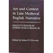 Art and Context in Late Medieval English Narrative by Robert R. Edwards