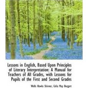 Lessons in English, Based Upon Principles of Literary Interpretation by Wells Hawks Skinner