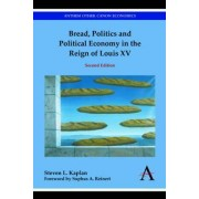 Bread, Politics and Political Economy in the Reign of Louis XV by Steven Laurence Kaplan