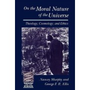 On the Moral Nature of the Universe by Nancey Murphy