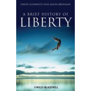 David Schmidtz A Brief History of Liberty (Brief Histories of Philosophy)