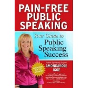Pain-Free Public Speaking: Your Guide to Public Speaking Success by Amondarose Igoe
