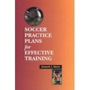 Soccer Practice Plans For Effective Training by Ken Sherry