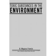 Toxic Substances in the Environment by B. Magnus Francis