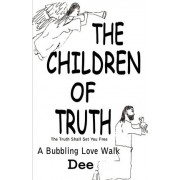 The Children of Truth-the Truth Shall Set You Free by Dee
