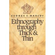 Ethnography Through Thick and Thin by George E. Marcus