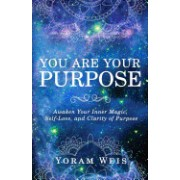 You Are Your Purpose: Awaken Your Inner Magic, Self-Love, and Clarity of Purpose