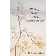 Writing Genre Fiction by H Thomas Milhorn