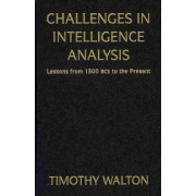 Challenges in Intelligence Analysis by Timothy R. Walton