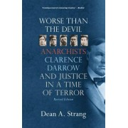 Worse Than the Devil: Anarchists, Clarence Darrow, and Justice in a Time of Terror