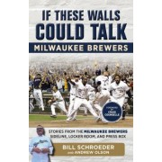 If These Walls Could Talk: Milwaukee Brewers by Bill Schroeder