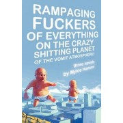 Rampaging Fuckers of Everything on the Crazy Shitting Planet of the Vomit Atmosphere by Mykle Hansen