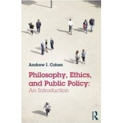 Philosophy, Ethics, and Public Policy: An Introduction by Andrew I. Cohen