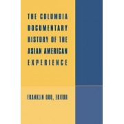 The Columbia Documentary History of the Asian American Experience by Franklin Odo