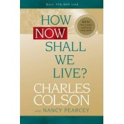 How Now Shall We Live? by Charles Colson