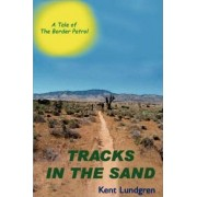 Tracks in the Sand - A Tale of the Border Patrol by Kent E Lundgren