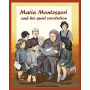 Maria Montessori and Her Quiet Revolution by Nancy Bach