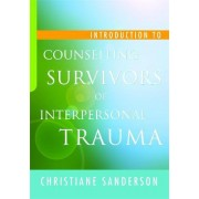 Introduction to Counselling Survivors of Interpersonal Trauma by Christiane Sanderson
