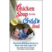 Chicken Soup for the Child's Soul: Character-Building Stories to Read with Kids Ages 5-8