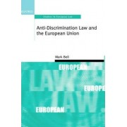Anti-discrimination Law and the European Union by Mark Bell