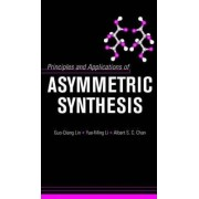 Principles and Applications of Asymmetric Synthesis by Lin Guo-Qiang