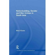 Nationbuilding, Gender and War Crimes in South Asia by Bina D'Costa