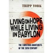 Living on Hope While Living in Babylon by Tripp York